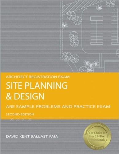 Site Planning and Design: ARE Sample Problems and Practice Exam, by Ballast, 2nd Edition 9781591261544