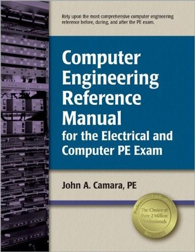 Computer Engineering Reference Manual for the Electrical and Computer PE Exam, by Camara 9781591261704