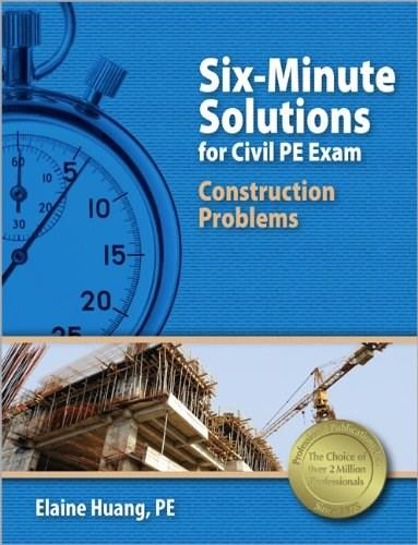 Six-Minute Solutions for Civil PE Exam Construction Problems, by Huang 9781591263708