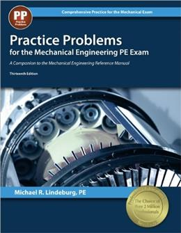 Practice Problems for the Mechanical Engineering PE Exam: A Companion to the Mechanical Engineering Reference Manual, by Lindeburg, 13th Edition 9781591264156