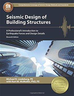 Seismic Design of Building Structures: A Professionals Introduction to Earthquake Forces and Design Details, by Lindeburg, 11th Edition 9781591264705