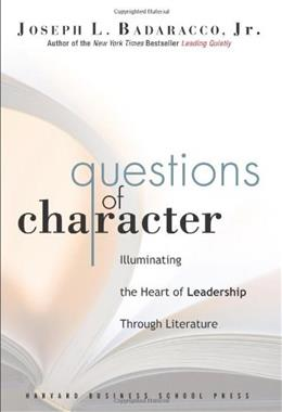 Questions of Character: Illuminating the Heart of Leadership Through Literature, by Badaracco 9781591399681