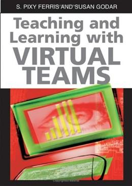 Teaching and Learning with Virtual Teams, by Ferris 9781591407089
