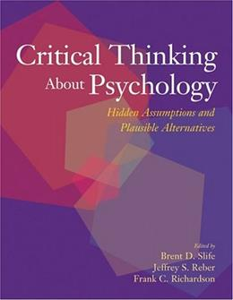 Critical Thinking About Psychology: Hidden Assumptions And Plausible Alternatives, by Slife 9781591471875