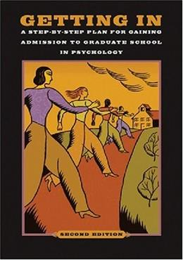 Getting In: A Step by Step Plan for Gaining Admission to Graduate School in Psychology, by American Psychological Association, 2nd Edition 9781591477990