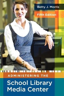 Administering the School Library Media Center, by Morris, 5th Edition 9781591586852
