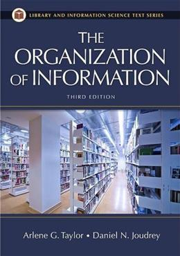 The Organization of Information, 3rd Edition (Library & Information Science Text) 9781591587002