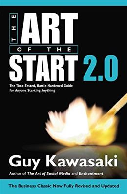 Art of the Start 2.0: The Time Tested, Battle Hardened Guide for Anyone Starting Anything, by Kawasaki 9781591847847