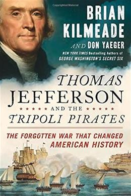 Thomas Jefferson and the Tripoli Pirates: The Forgotten War That Changed American History, by Kilmeade 9781591848066