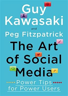 Art of Social Media: Power Tips for Power Users, by Kawasaki 9781591848073