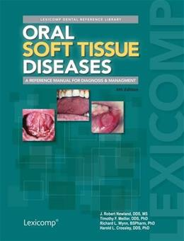 Oral Soft Tissue Diseases: A Reference Manual for Diagnosis and Management, by Newland, 6th Edition 9781591953265