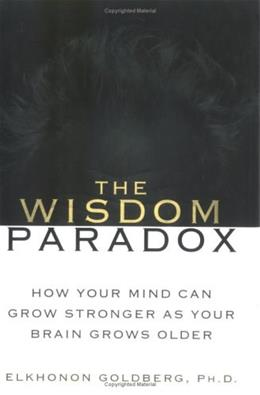 The Wisdom Paradox: How Your Mind Can Grow Stronger As Your Brain Grows Older 9781592401109