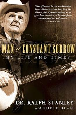 Man of Constant Sorrow: My Life and Times 9781592405848
