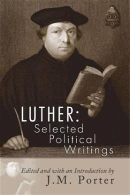 Luther: Selected Political Writings, by Luther 9781592442041