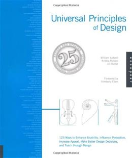 Universal Principles of Design, Revised and Updated: 125 Ways to Enhance Usability, Influence Perception, Increase Appeal, Make Better Design Decisions, and Teach through Design, by Lidwell 9781592535873
