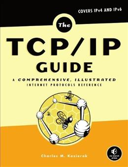 TCP-IP Guide: A Comprehensive, Illustrated Internet Protocols Reference, by Kozierok 9781593270476