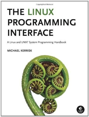 Linux Programming Interface: A Linux and UNIX System Programming Handbook, by Kerrisk 9781593272203
