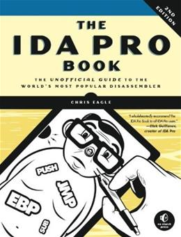 IDA Pro Book: The Unofficial Guide to the Worlds Most Popular Disassembler, by Eagle, 2nd Edition 9781593272890
