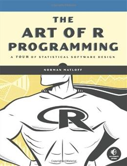 Art of R Programming: A Tour of Statistical Software Design, by Matloff 9781593273842