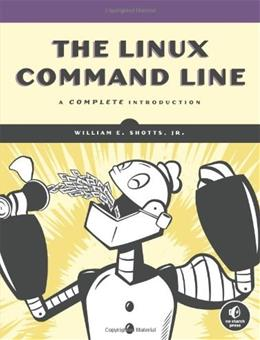 Linux Command Line: A Complete Introduction, by Shotts 9781593273897