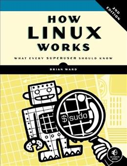 How Linux Works: What Every Superuser Should Know Second Edi 9781593275679
