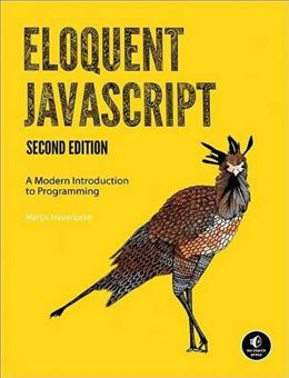 Eloquent JavaScript: A Modern Introduction to Programming, by Haverbeke, 2nd Edition 9781593275846