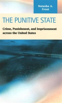 The Punitive State:  Crime, Punishment, and Imprisonment across the United States (Criminal Justice Recent Scholarship) 9781593321765