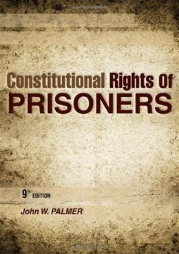 Constitutional Rights of Prisoners, by Palmer, 9th Edition 9781593455033