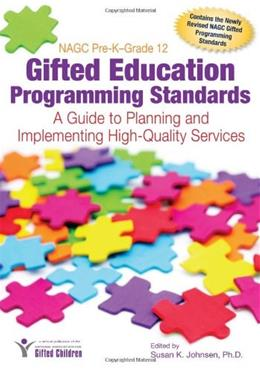NAGC Pre-K–Grade 12 Gifted Education Programming Standards: A Guide to Planning and Implementing High-Quality Services, by Johnsen 9781593638450