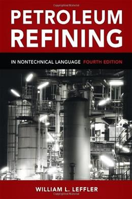Petroleum Refining in Nontechnical Language, by Leffler, 4th Edition 9781593701581