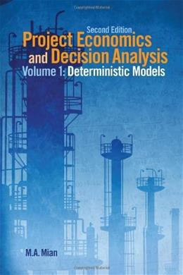 Project Economics and Decision Analysis, by Mian, 2nd Edition, Volume 1: Determinisitic Models 9781593702083