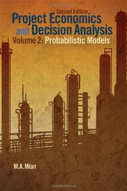 Project Economics and Decision Analysis, by Mian, 2nd Edition, Volume 2: Probabilistic Models 2 w/CD 9781593702090