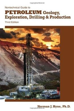 Nontechnical Guide to Petroleum Geology, Exploration, Drilling and Production, by Hyne, 3rd Edition 9781593702694