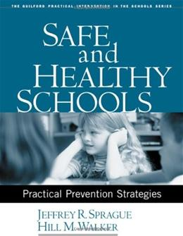 Safe and Healthy Schools: Practical Prevention Strategies, by Sprague 9781593851057
