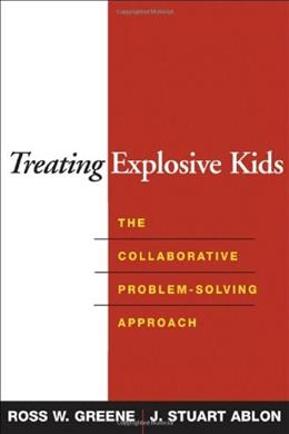 Treating Explosive Kids: The Collaborative Problem Solving Approach, by Greene 9781593852030