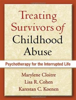Treating Survivors of Childhood Abuse: Psychotherapy for the Interrupted Life, by Cloitre 9781593853129