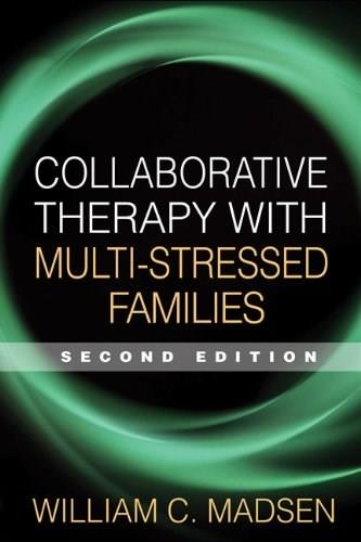 Collaborative Therapy with Multi Stressed Families, by Madsen, 2nd Edition 9781593854348