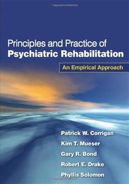 Principles and Practice of Psychiatric Rehabilitation: An Empirical Approach, by Corrigan 9781593854898