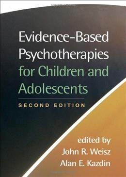 Evidence Based Psychotherapies for Children and Adolescents, by Weisz, 2nd Edition 9781593859749