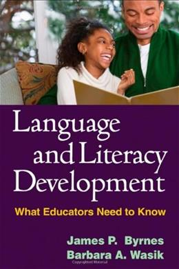 Language and Literacy Development: What Educators Need to Know, by Byrnes 9781593859909