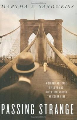Passing Strange: A Gilded Age Tale of Love and Deception Across the Color Line 9781594202001