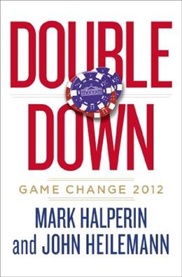 Double Down: Game Change 2012, by Halperin 9781594204401