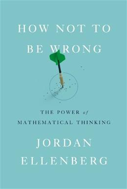 How Not to Be Wrong: The Power of Mathematical Thinking, by Ellenberg 9781594205224