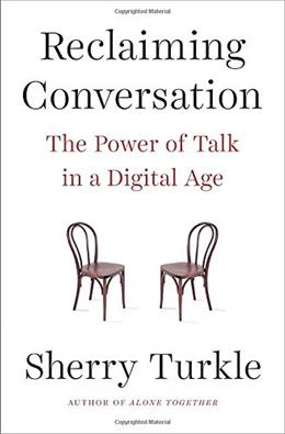 Reclaiming Conversation: The Power of Talk in a Digital Age 9781594205552