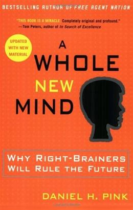 Whole New Mind: Why Right Brainers Will Rule the Future, by Pink 9781594481710