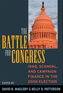 Battle For Congress: Iraq, Scandal, and Campaign Finance in the 2006 Election, by Magleby 9781594515569
