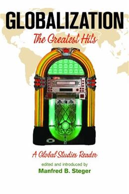 Globalization: The Greatest Hits, A Global Studies Reader, by Steger 9781594516627