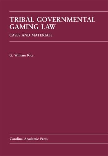 Tribal Governmental Gaming Law: Cases and Materials, by Rice 9781594602085