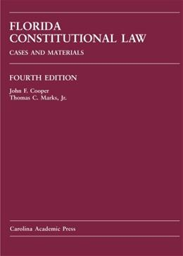 Florida Constitutional Law: Cases and Materials, by Cooper, 4th Edition 9781594602788