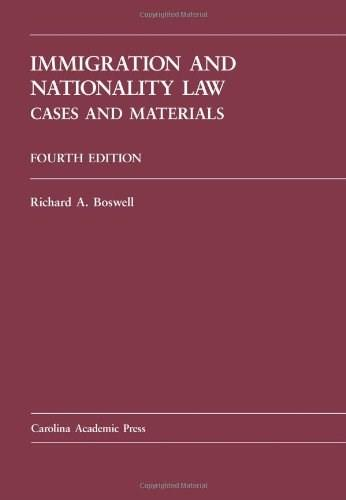 Immigration and Nationality Law, by Boswell, 4th Edition 9781594604393